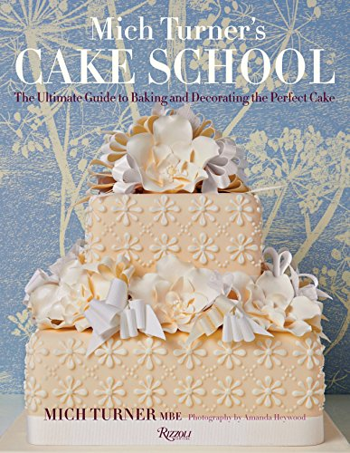9780847845088: Mich Turner's Cake School: The Ultimate Guide to Baking and Decorating the Perfect Cake