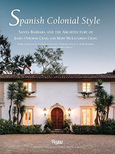 9780847846122: Spanish Colonial Style: Santa Barbara and the Architecture of James Osborne Craig and Mary Mclaughlin Craig