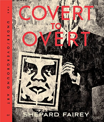 9780847846214: Covert to Overt: The Under/Overground Art of Shepard Fairey: The Underground/Over-ground Art of Shepard Fairey