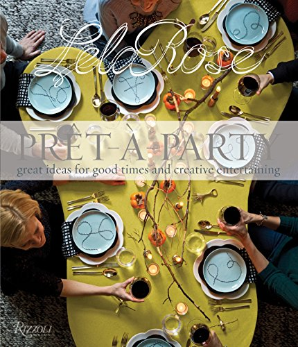 Pret-a-Party: Great Ideas for Good Times and Creative Entertaining: Rose, Lela