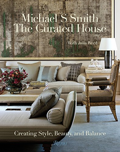 The Curated House: Creating Style, Beauty, and Balance: Smith, Michael S.