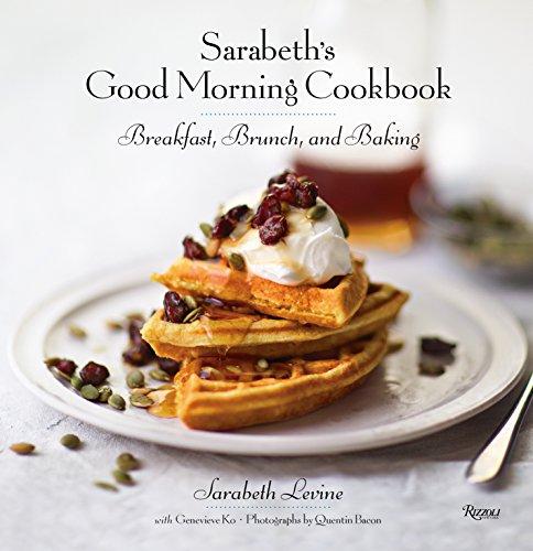 9780847846382: Sarabeth's Good Morning Cookbook: Breakfast, Brunch, and Baking