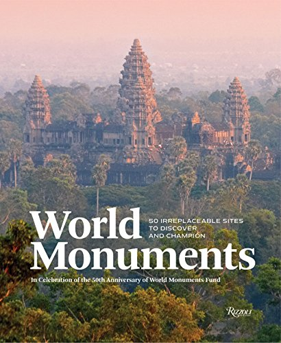 World Monuments: 50 Irreplaceable Sites To Discover, Explore, and Champion: Eberstadt, Fernanda, ...