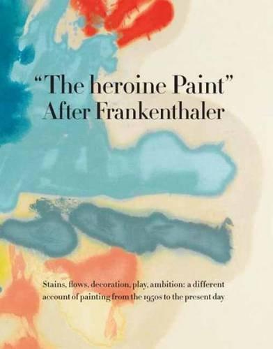 9780847847051: The heroine Paint: After Frankenthaler