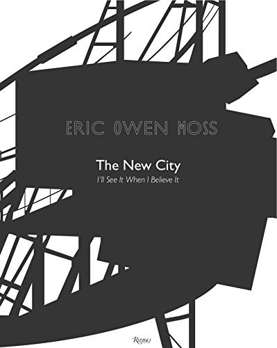 Eric Owen Moss: The New City: I'll See It When I Believe It: Moss, Eric Owen