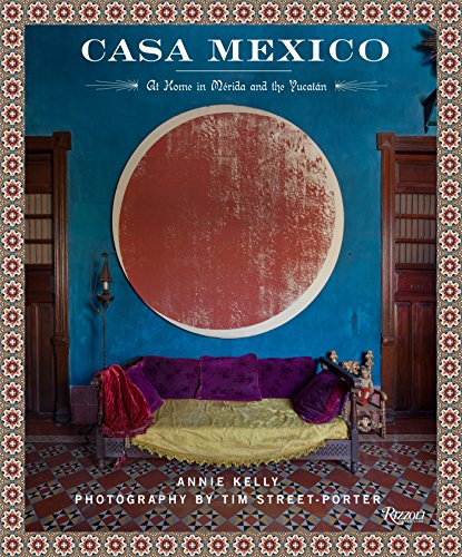 Casa Mexico: At Home in Merida and the Yucatan (Hardcover): Annie Kelly