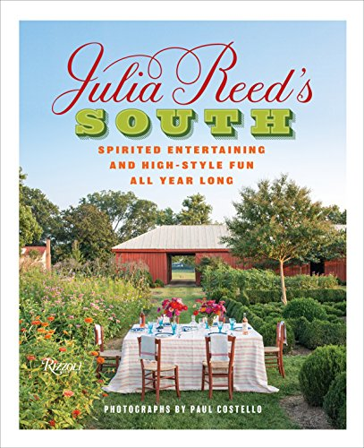 9780847848287: Julia Reed's South: Spirited Entertaining and High-Style Fun All Year Long