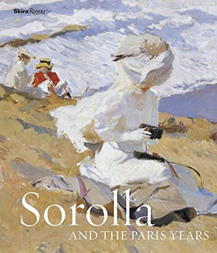 Sorolla and the Paris Years (Hardcover): Blanca Pons-Sorolla