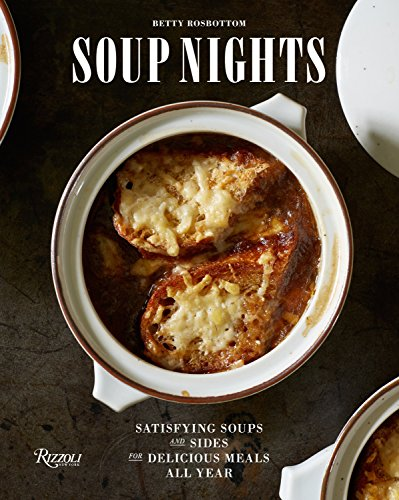 Soup Nights: Satisfying Soups and Sides for Delicious Meals All Year: Rosbottom, Betty