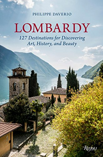 Lombardy: 127 Destinations For Discovering Art, History, and Beauty: Philippe Daverio