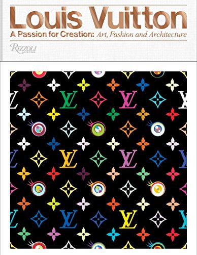 Louis Vuitton: A Passion for Creation: New Art, Fashion and Architecture 9780847849673 The definitive work on the collaborations between Louis Vuitton and artists, designers, architects, and photographers. This newly revise