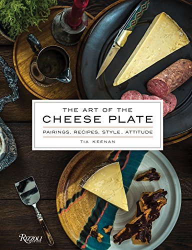 The Art of the Cheese Plate: Pairings, Recipes, Style, Attitude: Keenan, Tia