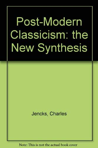 Post-Modern Classicism : The New Synthesis: Jencks, Charles