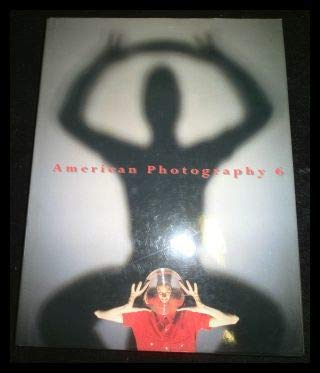 American Photography 6: The Annual of American Editorial, Advertising and Poster, Book, Promotion, ...