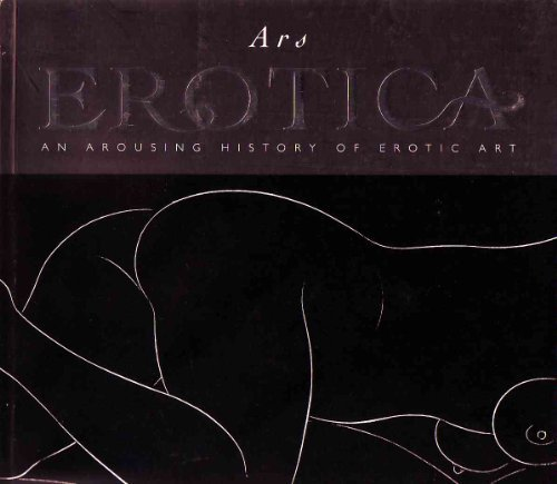 Ars Erotica: an Arousing History of Erotic Art: Smith, Edward Lucie