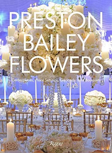 9780847858064: Preston Bailey Flowers: Centerpieces, Place Setting, Ceremonies, and Parties