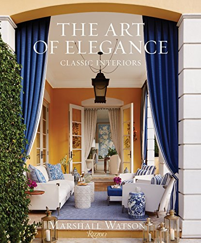 The Art of Elegance: Classic Interiors: Watson, Marshall