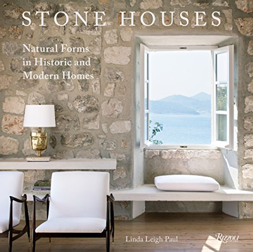 Stone Houses: Natural Forms in Historic and Modern Homes: Linda Leigh Paul