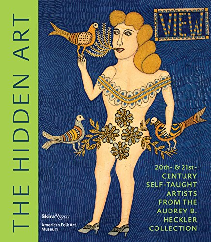 9780847859023: The Hidden Art: Twentieth and Twenty-First Century Self-Taught Artists from the Audrey B. Heckler Collection