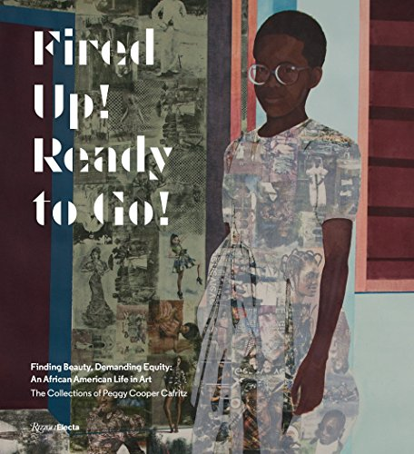 Fired Up! Ready to Go!: Finding Beauty, Demanding Equity. The African American Art Collections of ...