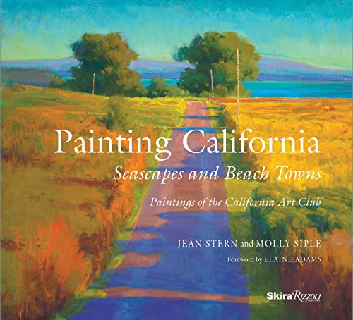 Painting California: Seascapes and Beach Towns: Stern, Jean, Siple, Molly