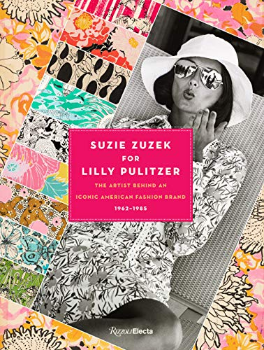 9780847867646: Suzie Zuzek for Lilly Pulitzer: The Artist Behind an Iconic American Fashion Brand, 1962-1985