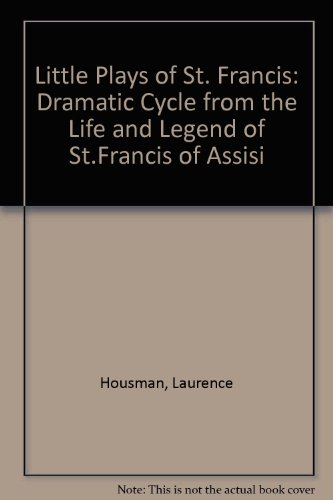 Little Plays of St. Francis: A Dramatic Cycle from the Life and Legend of St. Francis of Assisi (...