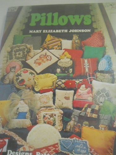 Pillows: Designs, Patterns, Projects: Mary Elizabeth Johnson Huff
