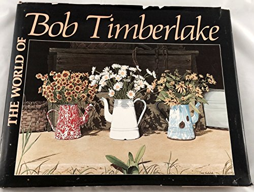 The World of Bob Timberlake: Timberlake, Bob, Illustrated by Bob Timberlake