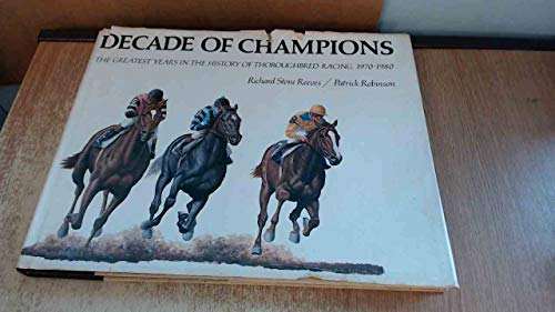 Decade of Champions: The Greatest Years in the History of Thoroughbred: REEVES, RICHARD STONE ET AL