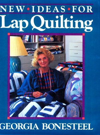 New Ideas For Lap Quilting (0848707044) by Georgia Bonesteel