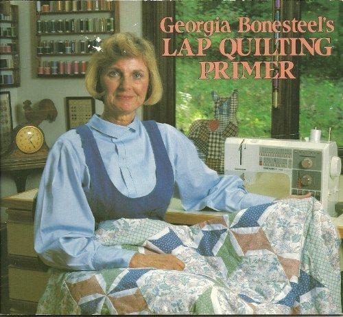 Georgia Bonesteel's Lap Quilting Primer (9780848708924) by Georgia Bonesteel