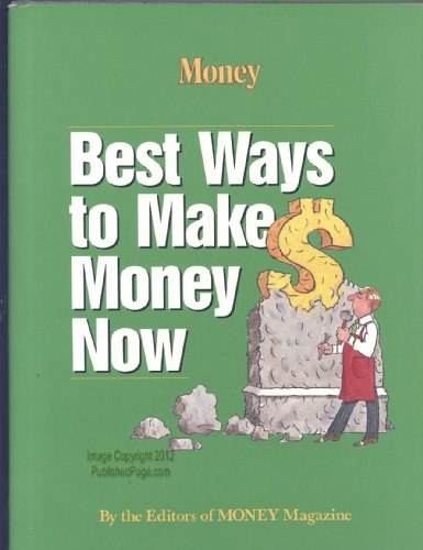 Best Ways to Make Money Now: The Editors of Money Magazine