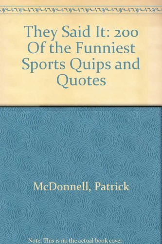 They Said It: 200 Of the Funniest Sports Quips and Quotes (0848710282) by McDonnell, Patrick