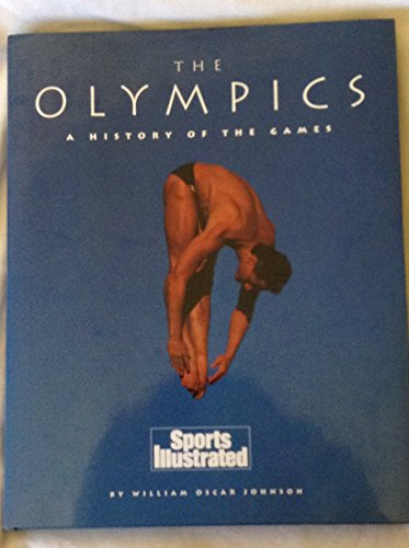 The Olympics: A History of the Games: Johnson, William Oscar