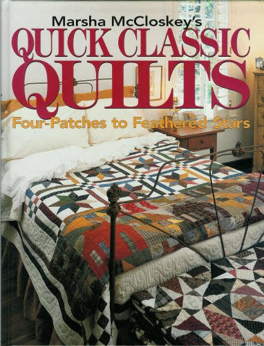 Marsha McCloskey's Quick Classic Quilts: Four-Patches to Feathered Stars (0848714555) by Marsha McCloskey