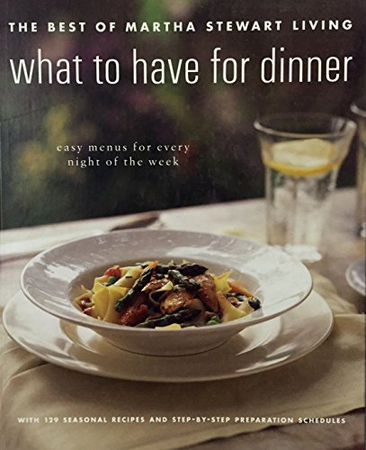 What to have for dinner: The best of Martha Stewart living (0848714822) by Martha Stewart
