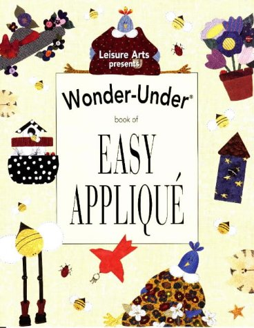 Wonder-Under Book of Easy Applique (Fun with Fabric) (0848715721) by Leisure Arts