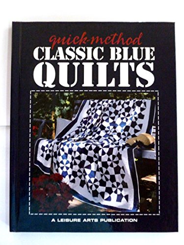 Quick-method Classic Blue Quilts: Leisure Arts, Inc.;Oxmoor
