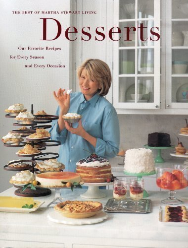 Desserts : our favorite recipes for every season and every occasion : the best of Martha Stewart ...