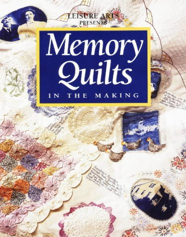 Leisure Arts-Memory Quilts In The Making: Leisure Arts, Inc,