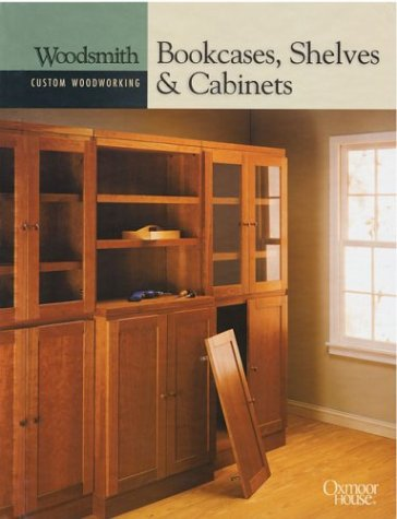 9780848726751: Bookcases, Shelves & Cabinets (Woodsmith Custom Woodworking)
