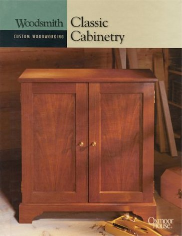 9780848726782: Classic Cabinetry (Woodsmith Custom Woodworking)