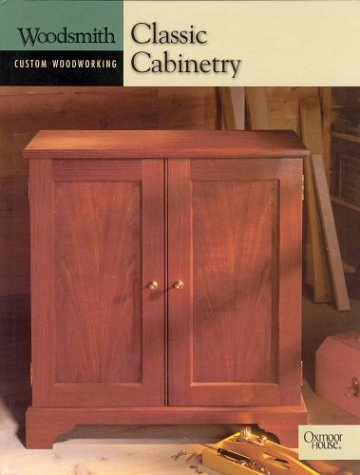 9780848726799: Classic Cabinetry (Woodsmith Custom Woodworking)