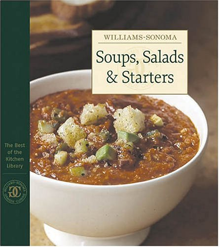 Williams-Sonoma The Best of the Kitchen Library: Soups, Salads & Starters: Williams, Chuck