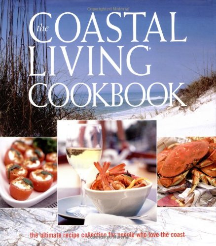 9780848728281: The Coastal Living Cookbook: The ultimate recipe collection for people who love the coast