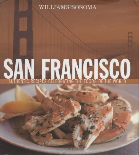9780848728526: Williams-Sonoma Foods of the World: San Francisco: Authentic Recipes Celebrating the Foods of the World