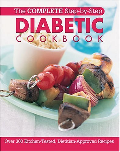 9780848730512: The Complete Step-By-Step Diabetic Cookbook: Over 300 Kitchen-Tested, Dietician-Approved Recipes