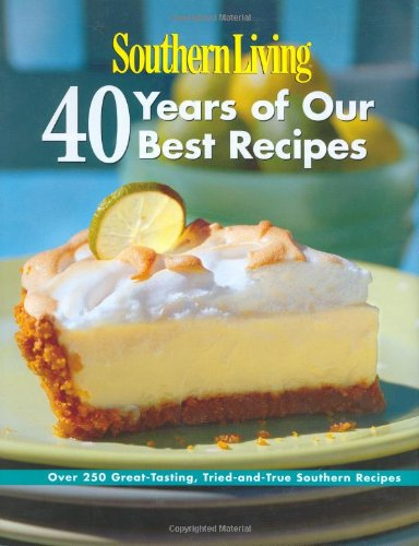9780848731472: Southern Living: 40 Years of Our Best Recipes: Over 250 Great-Tasting, Tried-and-True Southern Recipes