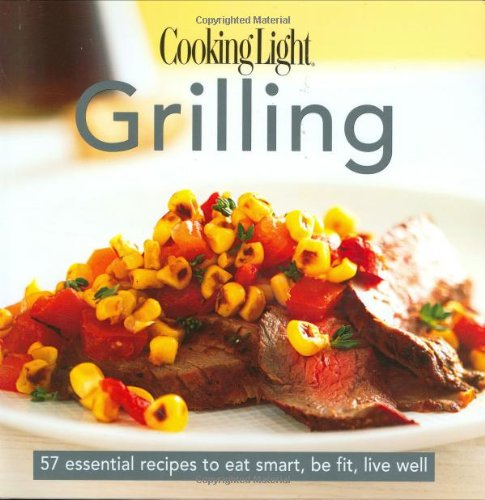 9780848731571: Cooking Light Grilling: 57 Essential Recipes to Eat Smart, Be Fit, Live Well